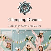 Glamping Dreams-Ultimate  Sleepover Parties Children Entertainment