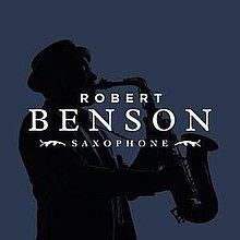 Robert Benson Saxophone Saxophonist